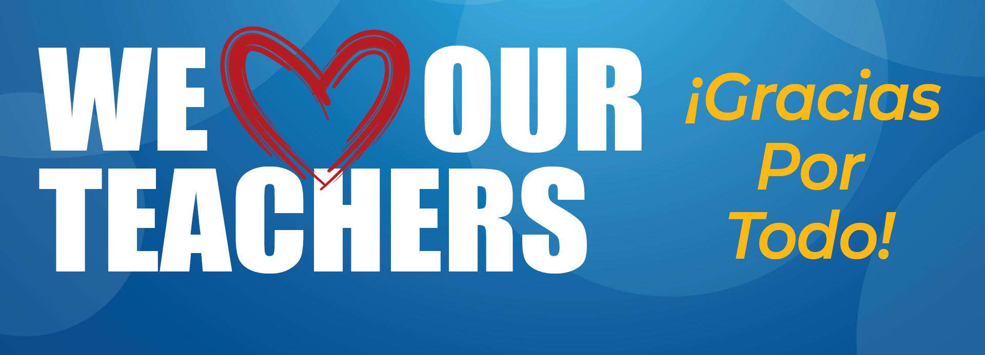 We Heart Our Teachers. Gracias Por Todo